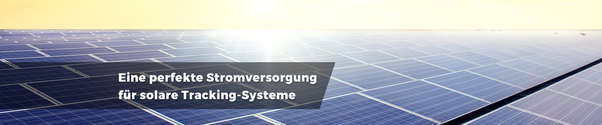 Eine perfekte Stromversorgung für solare Tracking-Systeme